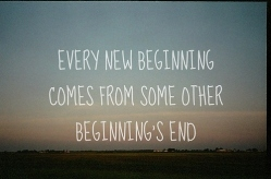 every-new-beginning-comes-from-some-other-beginnings-end1